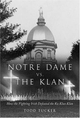 Notre Dame Vs. the Klan: How the Fighting Irish Defeated the Ku Klux Klan 9780829417715