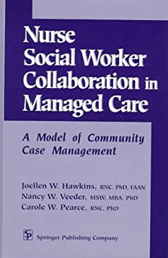 Nurse-Social Worker Collaboration in Managed Care: A Model of Community Case Management 9780826198303