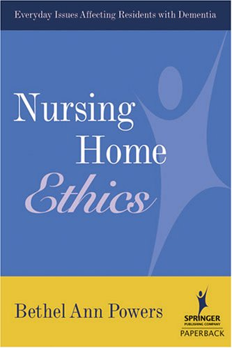 Nursing Home Ethics: Everyday Issues Affecting Residents with Dementia 9780826102706