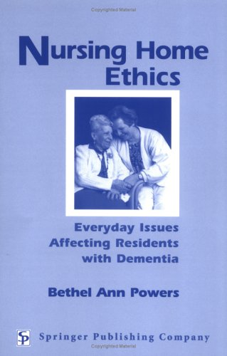 Nursing Home Ethics: Everyday Issues Affecting Residents with Dementia 9780826119643