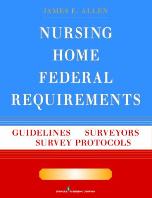 Nursing Home Federal Requirements: Guidelines to Surveyors and Survey Protocols, 7th Edition 9780826107909