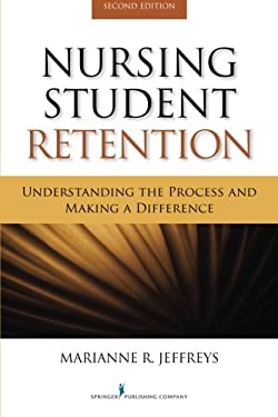 Nursing Student Retention: Understanding the Process and Making a Difference 9780826109491