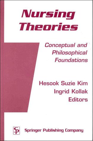 Nursing Theories: Conceptual and Philosophical Foundations