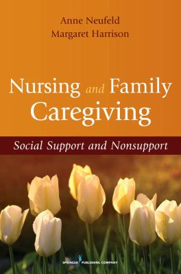 Nursing and Family Caregiving: Social Support and Nonsupport 9780826111296