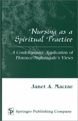 Nursing as a Spiritual Practice: A Contemporary Application of Florence 9780826113870