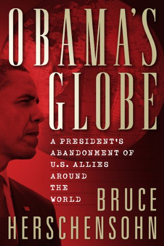 Obama's Globe: A President's Abandonment of Us Allies Around the World 9780825306853