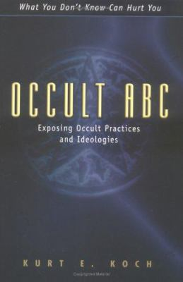 Occult ABC: Exposing Occult Practices and Ideologies 9780825430312