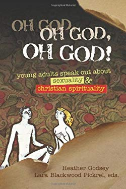 Oh God, Oh God, Oh God!: Young Adults Speak Out about Sexuality & Christian Spirituality 9780827227309