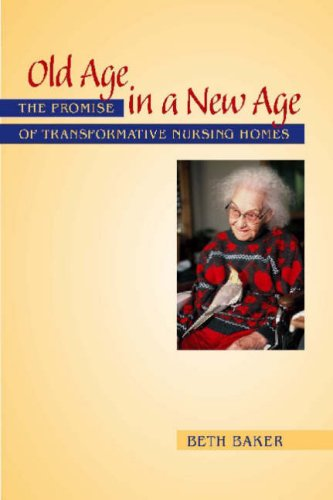 Old Age in a New Age: The Promise of Transformative Nursing Homes 9780826515636