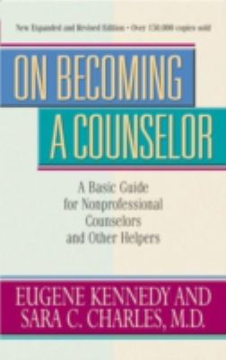 On Becoming a Counselor, Revised & Updated: A Basic Guide for Nonprofessional Counselors 9780824519131