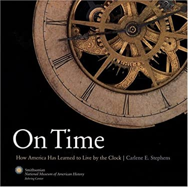 On Time: How America Has Learned to Live by the Clock 9780821227794