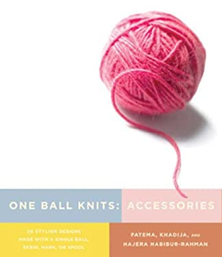 One Ball Knits Accessories: 20 Stylish Designs Made with a Single Ball, Skein, Hank, or Spool 9780823033225