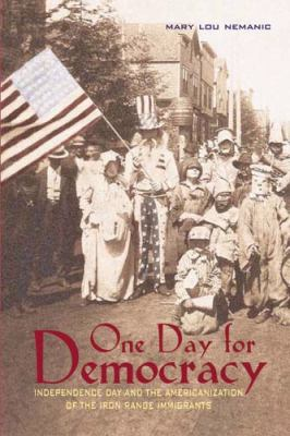 One Day for Democracy: Independence Day and the Americanization of Iron Range Immigrants 9780821417300