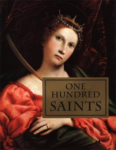 One Hundred Saints: Their Lives and Likenesses Drawn from Butler's Lives of the Saints and Great Works of Western Art 9780821228166