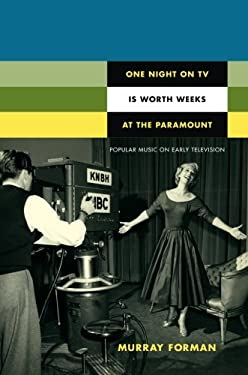 One Night on TV Is Worth Weeks at the Paramount: Popular Music on Early Television 9780822350118