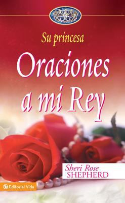 Oraciones A Mi Rey = Prayers to My King 9780829747157