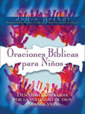 Oraciones Biblicas Por Nuestros Hijos: Descubra Como Pedir La Voluntad de Dios Para Sus Hijos 9780829737998