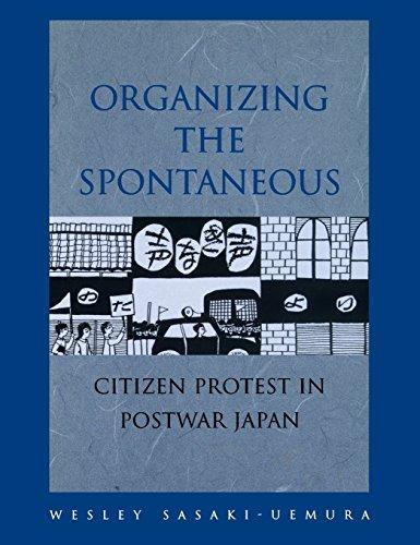 Organizing the Spontaneous: Citizen Protest in Postwar Japan 9780824823115