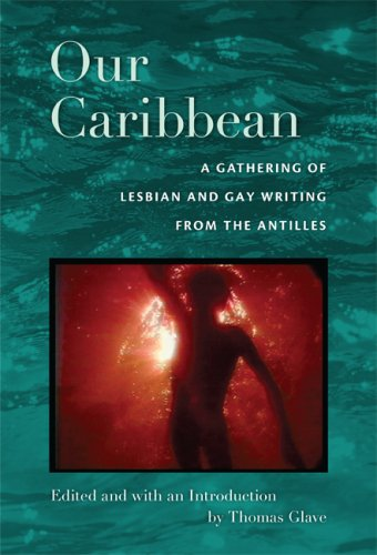 Our Caribbean: A Gathering of Lesbian and Gay Writing from the Antilles 9780822342267