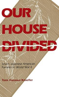 Our House Divided: Seven Japanese American Families in World War II 9780824810450