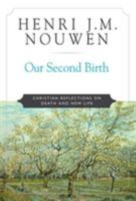 Our Second Birth: Christian Reflections on Death and New Life 9780824523657
