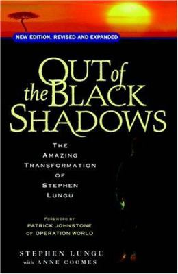 Out of the Black Shadows: The Amazing Transformation of Stephen Lungu 9780825460258