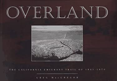 Overland: The California Emigrant Trail of 1841-1870 9780826317032