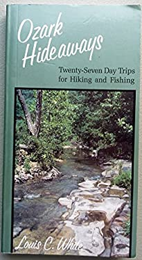 Ozark Hideaways: Twenty-Seven Day Trips for Hiking and Fishing 9780826209030