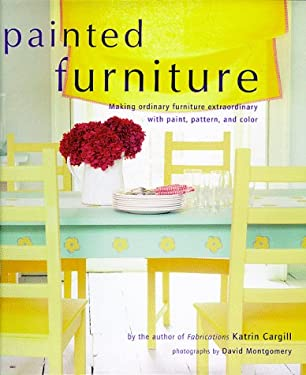 Painted Furniture: Making Ordinary Furniture Extraordinary with Paint, Pattern, and Color 9780821225417
