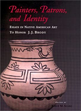 Painters, Patrons, and Identity: Essays in Native American Art to Honor J. J. Brody 9780826320254