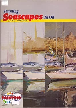 Painting Seascapes in Oil - Parramon, Jose Maria