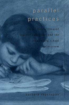 Parallel Practices: Social Justice-Focused Teacher Education and the Elementary School Classroom 9780820455938