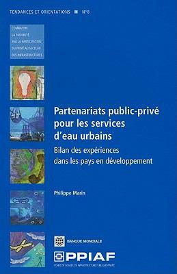 Partenariats Public-Prive Pour les Services D'Eau Urbains: Bilan Des Experiences Dans les Pays En Developpement 9780821385067