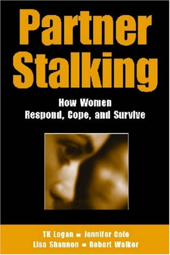 Partner Stalking: How Women Respond, Cope, and Survive 9780826137562