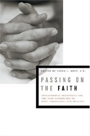 Passing on the Faith: Transforming Traditions for the Next Generation of Jews, Christians, and Muslims 9780823226481