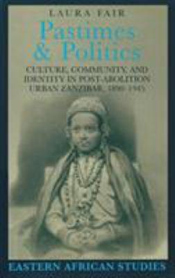 Pastimes and Politics: Culture, Community, and Identity in Post-Abolition Urban Zanzibar, 1890-1945 9780821413838