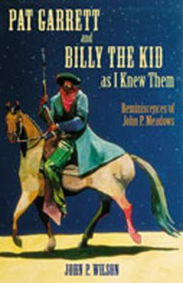 Pat Garrett and Billy the Kid as I Knew Them: Reminiscences of John P. Meadows 9780826333254