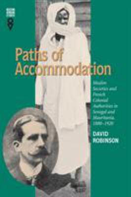 Paths of Accommodation: Muslim Societies & French Colonial Authorities 9780821413548