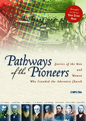 Pathways of the Pioneers: Stories of the Men and Women Who Founded the Adventist Church 9780828020626
