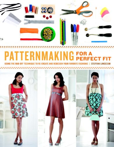 Patternmaking for a Perfect Fit: Using the Rub-Off Technique to Re-Create and Redesign Your Favorite Fashions 9780823026661