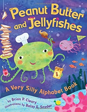 Peanut Butter and Jellyfishes: A Very Silly Alphabet Book 9780822561880