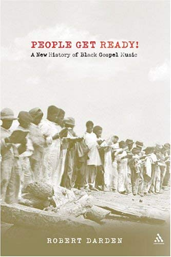 People Get Ready!: A New History of Black Gospel Music 9780826414366
