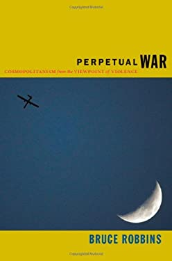 Perpetual War: Cosmopolitanism from the Viewpoint of Violence 9780822352099