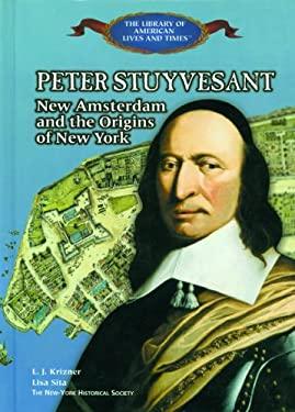 Peter Stuyvesant: New Amsterdam and the Origins of New York 9780823957323