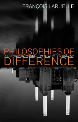 Philosophies of Difference: A Critical Introduction to Non-Philosophy 9780826436634