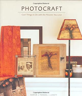 Photocraft: Cool Things to Do with the Pictures You Love 9780821261958