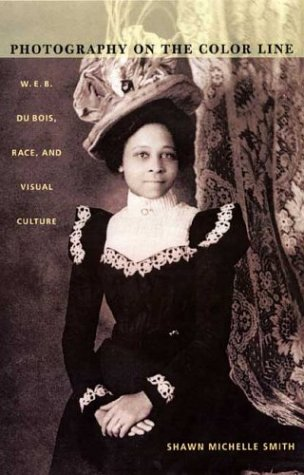 Photography on the Color Line: W. E. B. Du Bois, Race, and Visual Culture 9780822333432