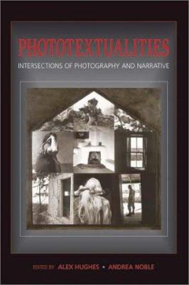 Phototextualities: Intersections of Photography and Narrative 9780826328250
