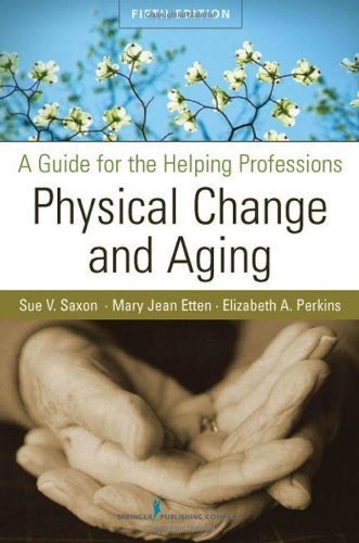 Physical Change & Aging: A Guide for the Helping Professions 9780826104410