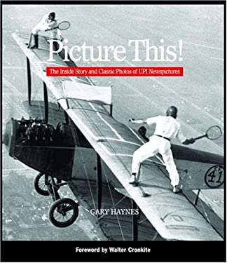 Picture This!: The Inside Story and Classic Photos of UPI Newspictures 9780821257586